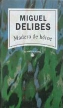 MADERA DE HEROE: MIGUEL DELIBES