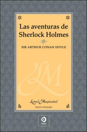 LAS AVENTURAS DE SHERLOCK HOLMES: SIR ARTHUR CONAN DOYLE