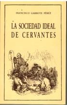 LA SOCIEDAD IDEAL DE CERVANTES: FRANCISCO GARROTE PEREZ