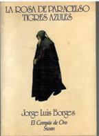 LA ROSA DE PARACELSO TIGRES AZULES: JORGE LUIS BORGES