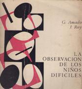 LA OBSERVACION DE LOS NIÑOS DIFICILES: G. AMADO Y J. ROY