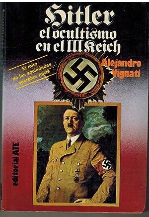 HITLER. EL OCULTISMO EN EL III REICH: ALEJANDRO VIGNATI