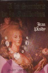 A LA SOMBRA DE LA GUILLOTINA: JEAN PLAIDY