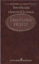INTRODUCCION A LA TEORIA DE LA CIENCIA: JOHANN GOTTLIEB FICHTE