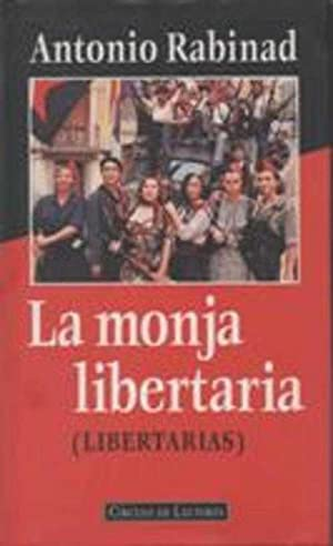 LA MONJA LIBERTARIA (LIBERTARIAS): ANTONIO RABINAD