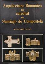 ARQUITECTURA ROMANICA DA CATEDRAL DE SANTIAGO DE COMPOSTELA: KENNETH JOHN CONANT