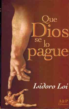 QUE DIOS SE LO PAGUE: ISIDORO LOI