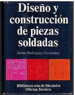 DISEÃ'O Y CONSTRUCCION DE PIEZAS SOLDADAS: JAIME RODRIGUEZ FERNANDEZ