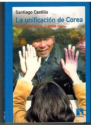 LA UNIFICACION DE COREA. EL EPILOGO DE: SANTIAGO CASTILLO