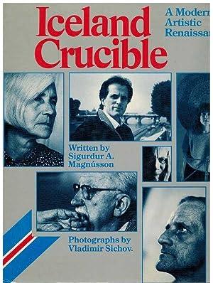 ICELAND CRUCIBLE. A MODERN ARTISTIC RENAISSANCE: SIGURDUR A MAGNUSSON