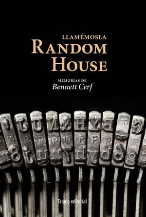 LLAMEMOSLA RANDOM HOUSE. MEMORIAS DE BENNETT CERF: VVAA