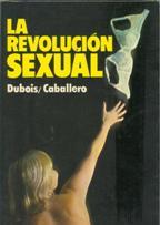 LA REVOLUCION SEXUAL: DUBOIS/CABALLERO