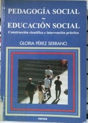 PEDAGOGIA SOCIAL. EDUCACION SOCIAL. CONSTRUCCION CIENTIFICA E: GLORIA PEREZ SERRANO