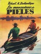 LOS MERCADERES DE PIELES: ROBERT M. BALLANTYNE