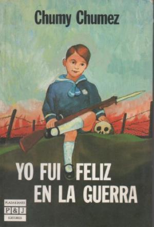 YO FUI FELIZ EN LA GUERRA: CHUMY CHUMEZ