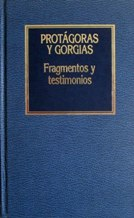FRAGMENTOS Y TESTIMONIOS: PROTAGORAS Y GORGIAS