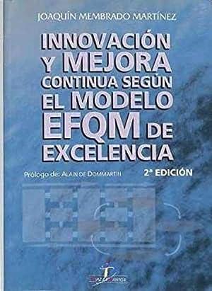 INNOVACION Y MEJORA CONTINUA SEGUN EL MODELO EFQM DE EXCELENCIA: JOAQUIN MEMBRADO MARTINEZ