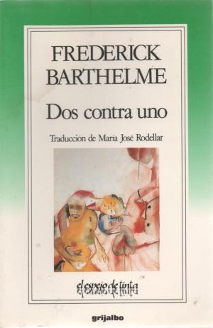 DOS CONTRA UNO: FREDERICK BARTHELME