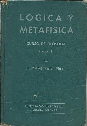 LOGICA Y METAFISICA CURSO DE FILOSOFIA TOMO II: J RAFAEL FARIA