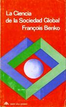 LA CIENCIA DE LA SOCIEDAD GLOBAL. ENSAYO SOBRE DIA: FRANCOIS BENKO