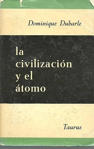 LA CIVILIZACION Y EL ATOMO: DIMINIQUE DUBARLE