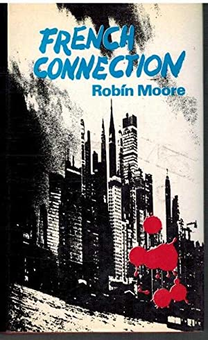 FRENCH CONNECTION: CONTRA EL IMPERIO DE LA DROGA: ROBIN MOORE