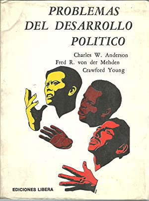 PROBLEMAS DEL DESARROLLO POLITICO: CHARLES W ANDERSON, FRED R VON DER MEHDEN, CRAWFORD YOUNG