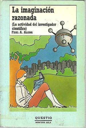 LA IMAGINACION RAZONADA. LA ACTIVIDAD DEL INVESTIGADOR CIENTIFICO: FIDEL A ALSINA