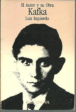 KAFKA. EL AUTOR Y SU OBRA: LUIS IZQUIERDO