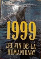 1999 ¿EL FIN DE LA HUMANIDAD?: P. GUIRAO