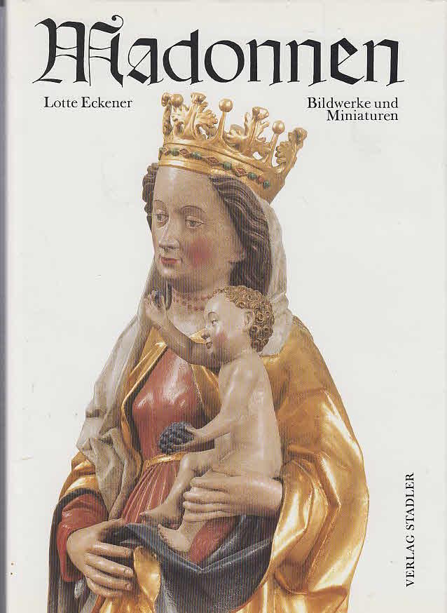 Madonnen : Bildwerke u. Miniaturen ; Miniaturen: Eckener, Lotte: