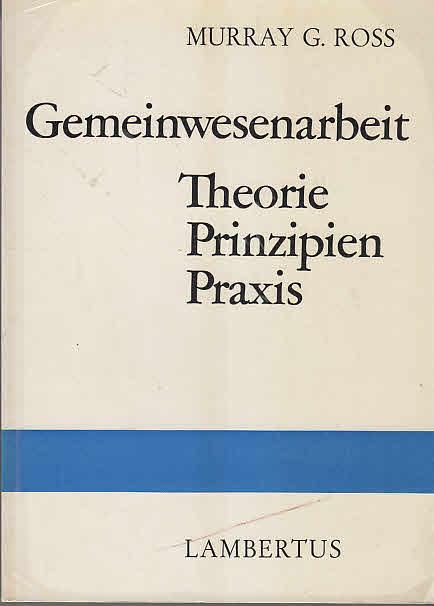 Gemeinwesenarbeit. Theorie, Prinzipien, Praxis - Ross, Murray G. und Ben W. Lappin