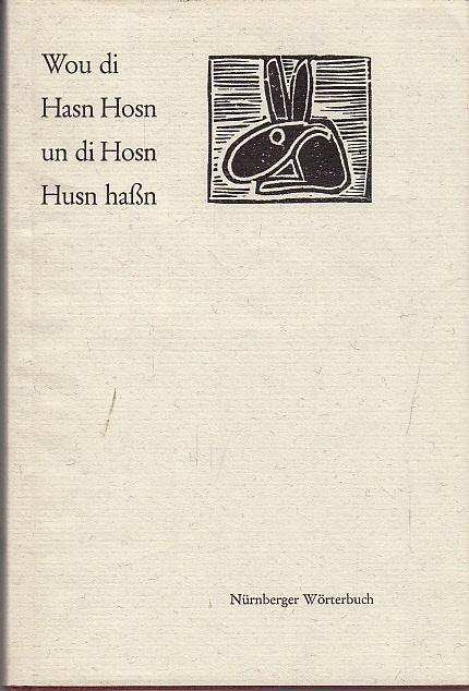 Wou di Hasn un die Hosn Husn haßn. Ein Nürnberger Wörterbuch.