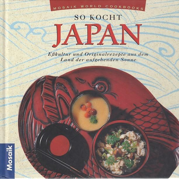 So kocht Japan: Esskultur und Originalrezepte aus dem Land der aufgehenden Sonne (Küchen der Welt) - unbekannt