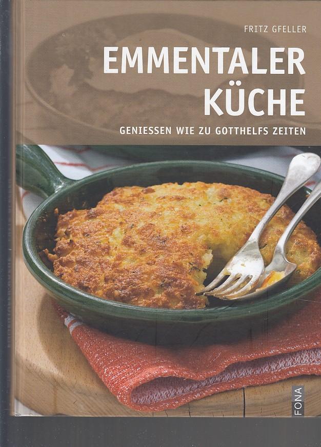 Emmentaler Küche: Geniessen wie zu Gotthelfs Zeiten: Gfeller, Fritz: