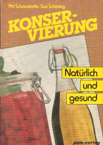 Konservierung. Natürlich und gesund Schorndorfer, Pitt and Schöning, Susi - Pitt Schorndorfer - Susi Schöning