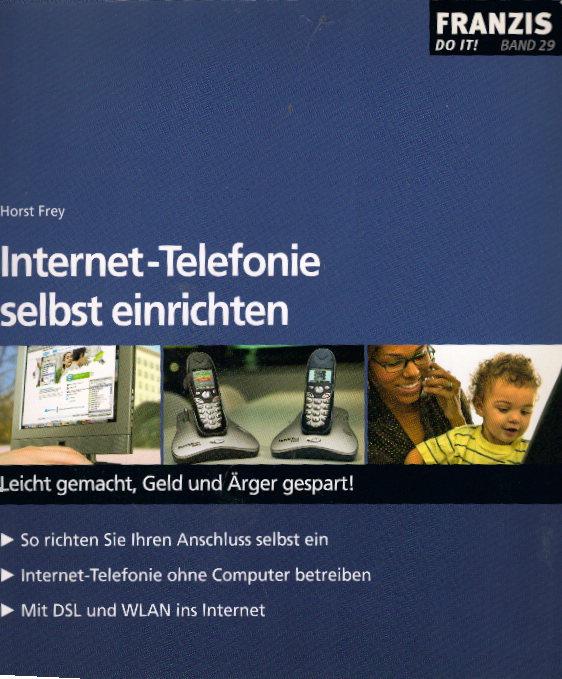Internet-Telefonie selbst einrichten : leicht gemacht, Geld und Ärger gespart!. Franzis do it! ; Bd. 29 - Frey, Horst