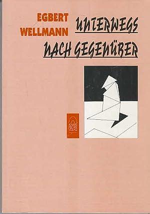 Unterwegs nach Gegenüber: Lyrik: Wellmann, Egbert: