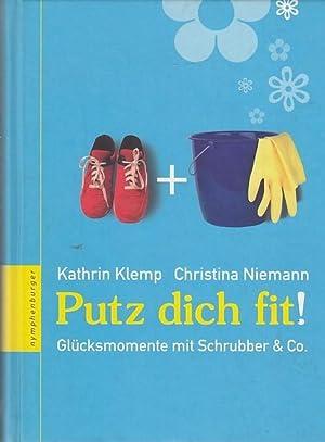 Putz Dich fit: Glücksmomente mit Schrubber &: Klemp, Kathrin und