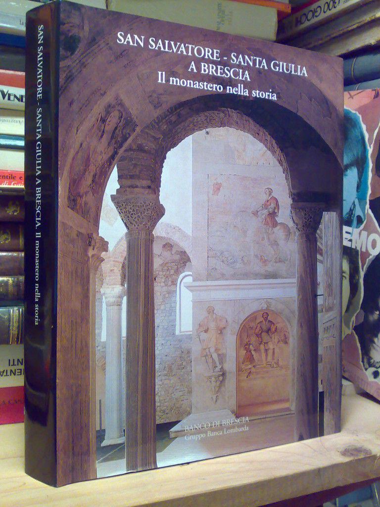 SAN SALVATORE - SANTA GIULIA A BRESCIA - 2001 Hardcover SAN SALVATORE - SANTA GIULIA A BRESCIA - 2001. , , 10418SAN SALVATORE - SANTA GIULIA A BRESCIA - 2001SAN SALVATORE-SANTA GIULIA A BRESCIA. IL MONASTER