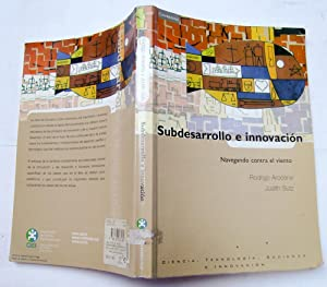 Subdesarrollo e innovación. Navegando contra el viento: Rodrigo Arocena; Judith Sutz