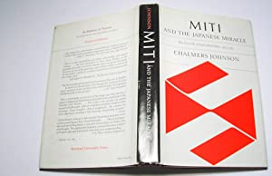 MITI and the japanese miracle. The Growth of Industrial Policy, 1925 - 1975: Chalmers Johnson
