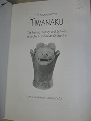 Archaeology of Tiwanaku: The Myths, History, and Science of an Ancient Andean Civilization: ...