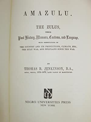 Amazulu: The Zulus, Their Past History, Manners, Customs, and Language, with Observations on the ...