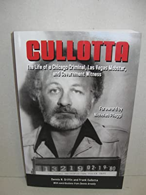 Cullotta: The Life of a Chicago Criminal, Las Vegas Mobster, and Government Witness: (Signed By All...