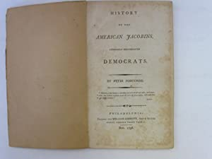 History of the American Jacobins Commonly Called Democrats: Porcupine, Peter [William Cobbety]