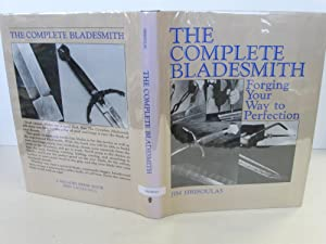 Complete Bladesmith: Forging Your Way to Perfection: ( Signed & Inscribed): Hrisoulas, Jim