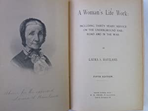A Woman's Life Work: Including Thirty Years' Service on the Underground Railroad and In the...
