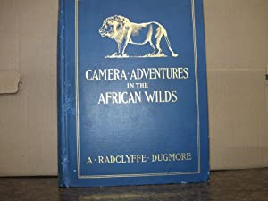 CAMERA ADVENTURES IN THE AFRICAN WILDS: Being an account of 4 months in British East Africa: ...