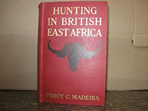 HUNTING IN BRITISH EAST AFRICA: Madeira, Percy C.